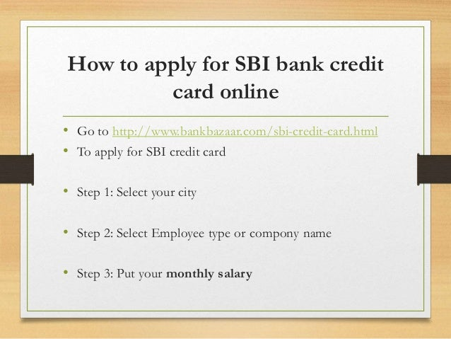 Apply for SBI credit card online to avail premium benefits, rewards and gift vouchers on your purchases. 3 easy steps for our credit card application to get a new credit card at your desired address.
