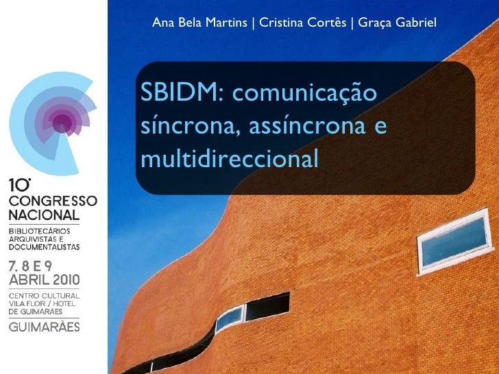 Ana Bela Martins | Cristina Cortês | Graça Gabriel SBIDM: comunicação síncrona, assíncrona e multidireccional