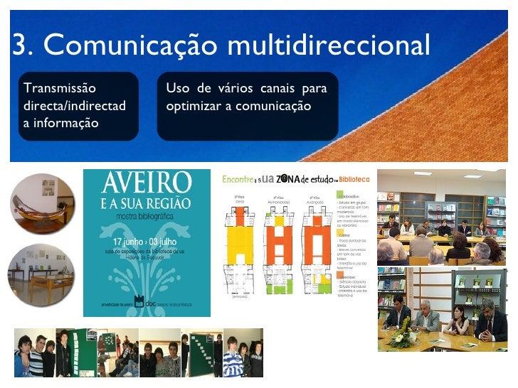 3. Comunicação multidireccional Transmissão directa/indirectada informação Uso de vários canais para optimizar a comunicação