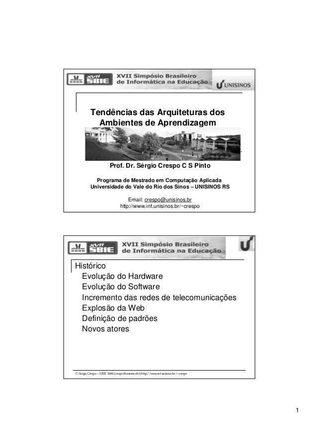 1Tendências das Arquiteturas dosAmbientes de AprendizagemProf. Dr. Sérgio Crespo C S PintoPrograma de Mestrado em Computaç...