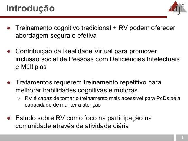 SBIE 2017 - Realidade Virtual como uma Tecnologia Assistiva de Apoio ao Desenvolvimento Cognitivo de Pessoas com Deficiência Intelectual e Múltipla Slide 3