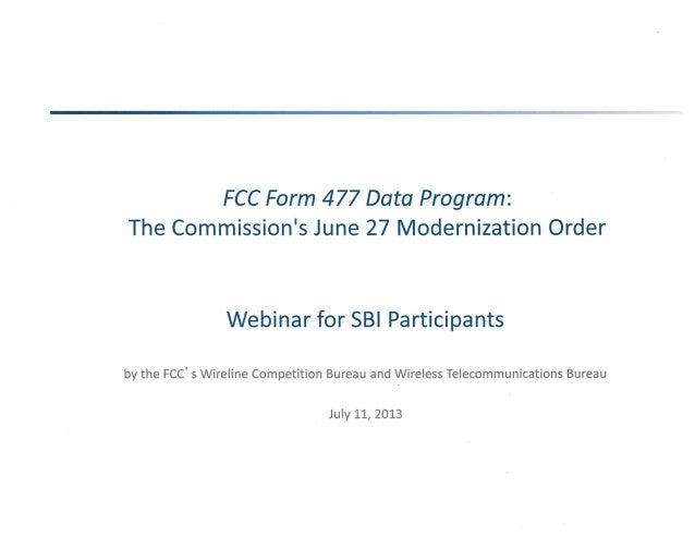 FCC Form 477 Data Program: The Commission's June 27 Modernization Order Webinar for SBI Participants by the FCC' s Wirelin...