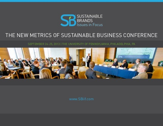 www.SBiif.com The New Metrics of Sustainable Business Conference R www.SBiif.com September 24-25, 2013 | The University of...