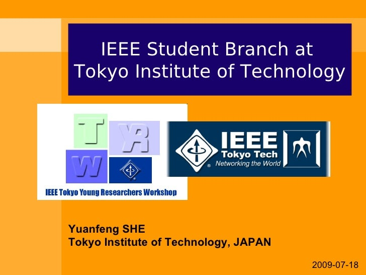 IEEE Student Branch at  Tokyo Institute of Technology     Yuanfeng SHE Tokyo Institute of Technology, JAPAN               ...