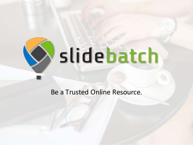 Be a Trusted Online Resource.