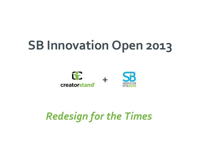 SB Innovation Open 2013             +  Redesign for the Times
