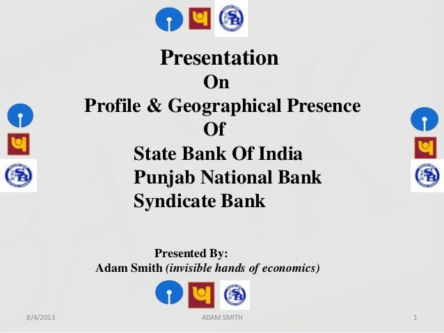Presentation On Profile & Geographical Presence Of State Bank Of India Punjab National Bank Syndicate Bank Presented By: A...