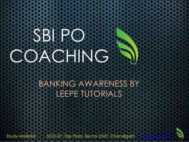 SBI PO COACHING BANKING AWARENESS BY LEEPE TUTORIALS Study Material SCO-37, Top Floor, Sector-23/C Chandigarh Leepe Tutori...