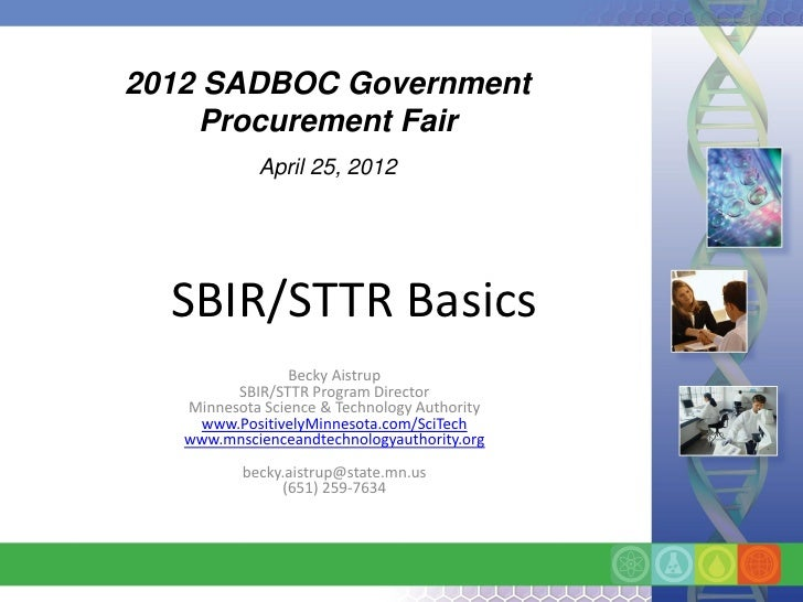 2012 SADBOC Government    Procurement Fair            April 25, 2012  SBIR/STTR Basics                 Becky Aistrup      ...