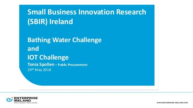 Small Business Innovation Research (SBIR) Ireland Bathing Water Challenge and IOT Challenge Tonia Spollen - Public Procure...