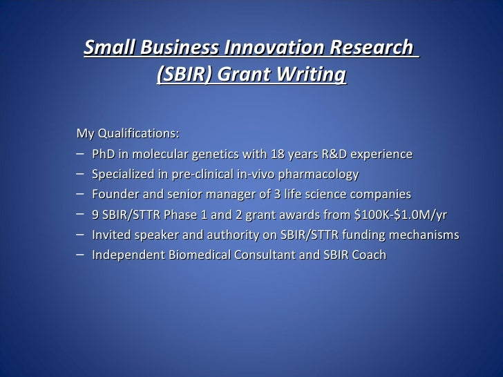 Small Business Innovation Research        (SBIR) Grant WritingMy Qualifications:– PhD in molecular genetics with 18 years ...
