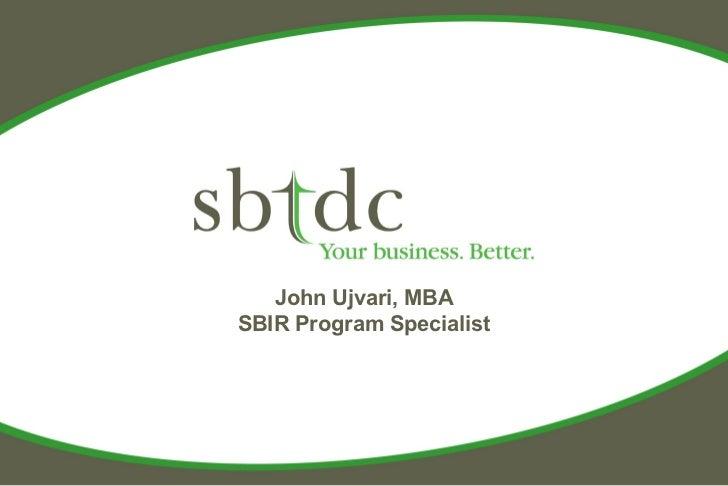 SBIR/STTR Introduction, presented by John Ujvari