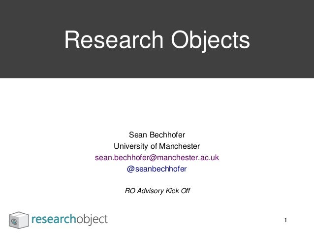 Sean Bechhofer University of Manchester sean.bechhofer@manchester.ac.uk @seanbechhofer RO Advisory Kick Off Research Objec...