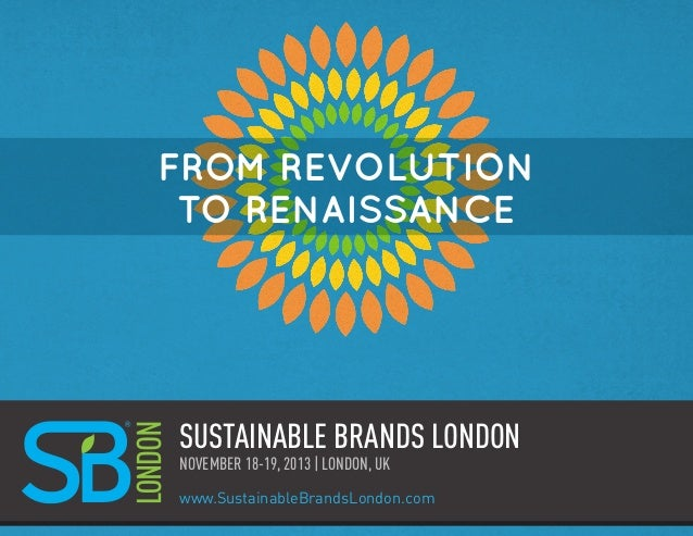 www.SustainableBrandsLondon.com SUSTAINABLE BRANDS LONDON www.SustainableBrandsLondon.com NOVEMBER 18-19, 2013 | LONDON, U...