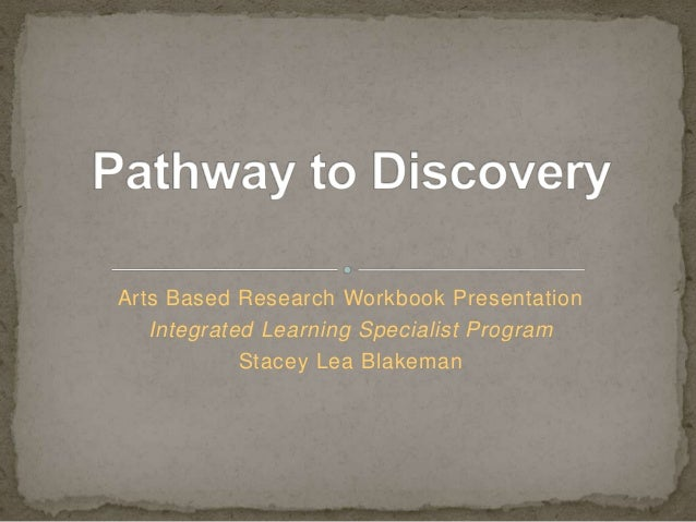 Arts Based Research Workbook Presentation Integrated Learning Specialist Program Stacey Lea Blakeman