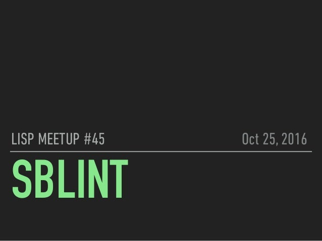 SBLINT LISP MEETUP #45 Oct 25, 2016