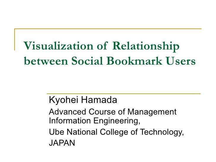 Visualization of Relationship between Social Bookmark Users Kyohei Hamada Advanced Course of Management Information Engine...