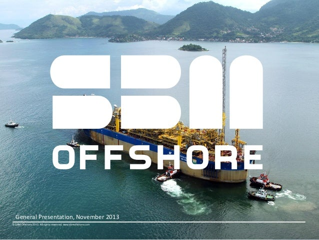© SBM Offshore 2013. All rights reserved. www.sbmoffshore.com General Presentation, November 2013