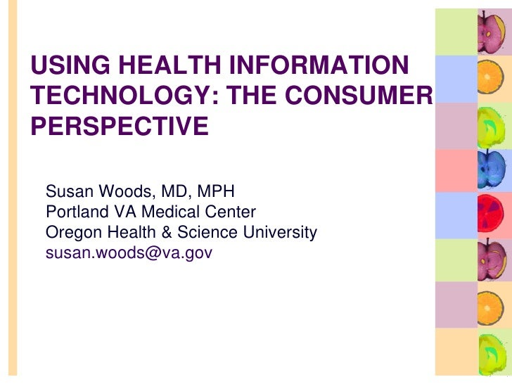 Using Health Information Technology: the Consumer Perspective<br />Susan Woods, MD, MPH<br />Portland VA Medical Center<br...