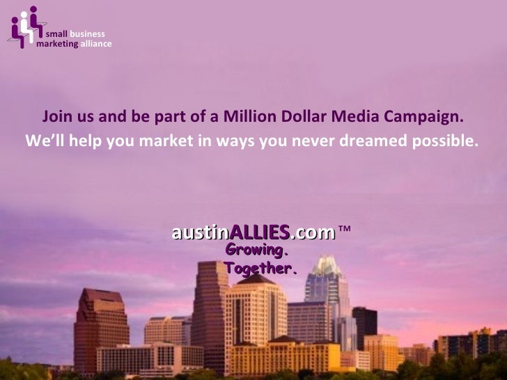 Join us and be part of a Million Dollar Media Campaign. austin ALLIES .com Growing.  Together. small  business marketing  ...