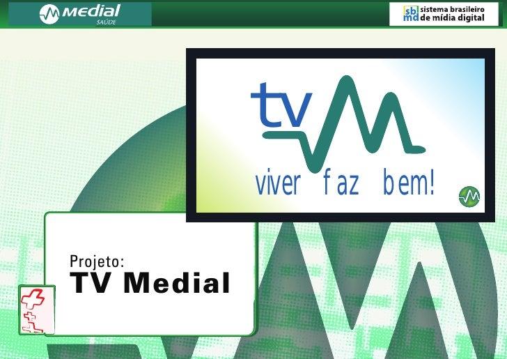 tv             viver faz bem!  Projeto: TV Medial