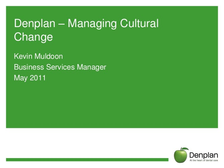 Denplan – Managing Cultural Change<br />Kevin Muldoon<br />Business Services Manager<br />May 2011<br />