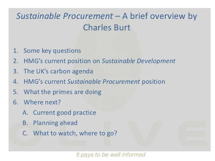 Sustainable Procurement – A brief overview by Charles Burt<br />Some key questions<br />HMG's current position on Sustaina...