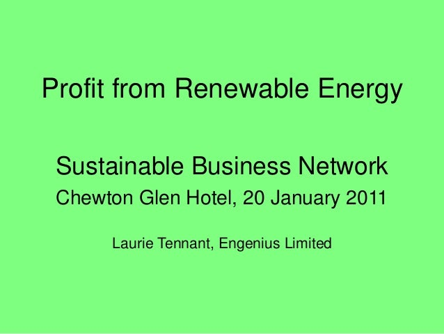 Profit from Renewable Energy Sustainable Business Network Chewton Glen Hotel, 20 January 2011 Laurie Tennant, Engenius Lim...