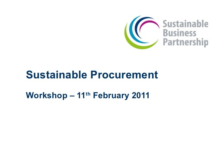 Sustainable Procurement Workshop – 11 th  February 2011