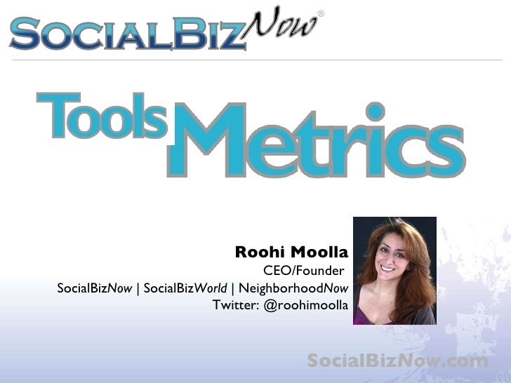 SocialBiz Now .com Roohi Moolla CEO/Founder  SocialBiz Now  | SocialBiz World  | Neighborhood Now Twitter: @roohimoolla