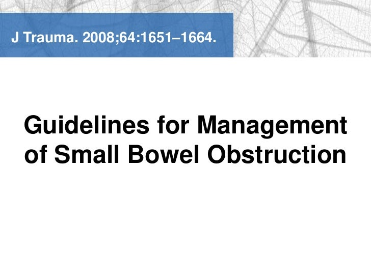 J Trauma. 2008;64:1651–1664.<br />Guidelines for Management of Small Bowel Obstruction<br />
