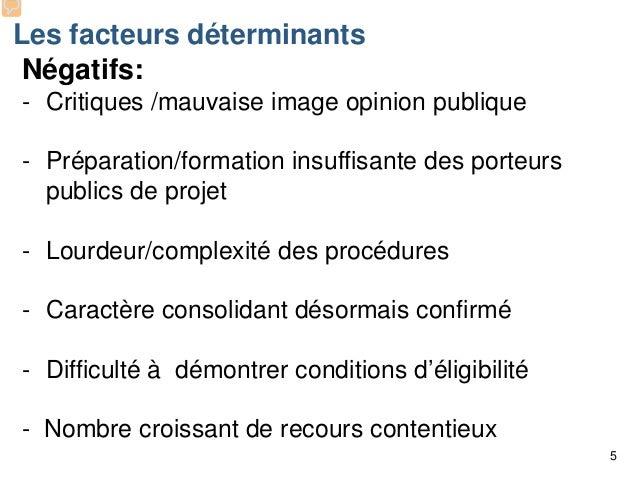 Les facteurs déterminants Négatifs: - Critiques /mauvaise image opinion publique - Préparation/formation insuffisante des ...