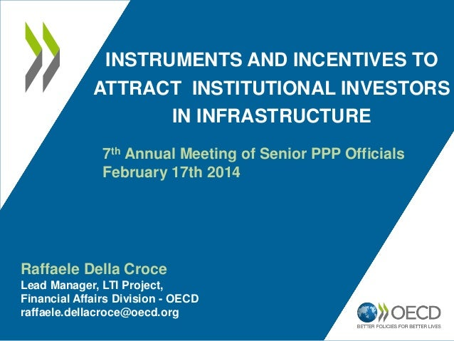 INSTRUMENTS AND INCENTIVES TO ATTRACT INSTITUTIONAL INVESTORS IN INFRASTRUCTURE 7th Annual Meeting of Senior PPP Officials...