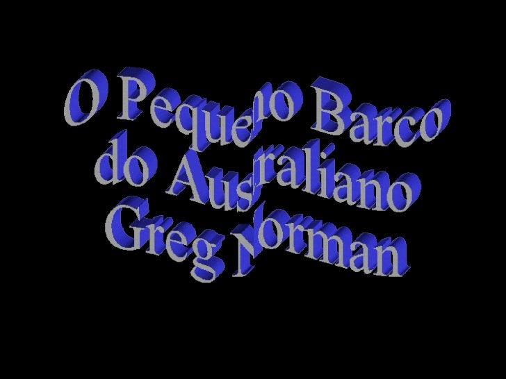 O Pequeno Barco  do Australiano Greg Norman