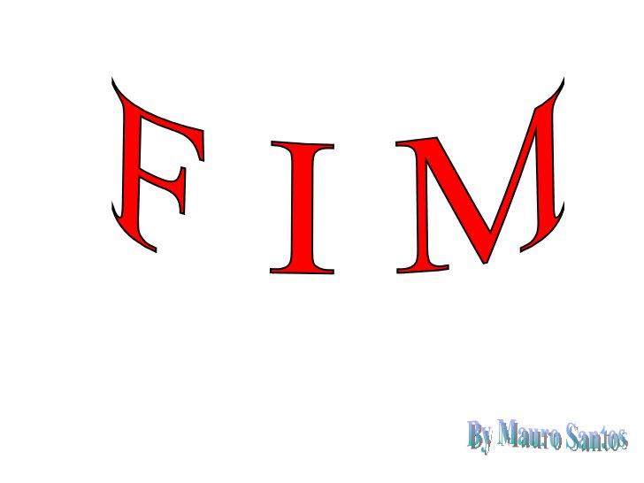 F I M By Mauro Santos