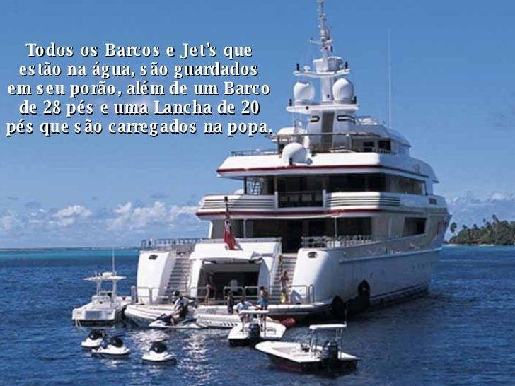 Todos os Barcos e Jet's que estão na água, são guardados em seu porão, além de um Barco de 28 pés e uma Lancha de 20 pés q...