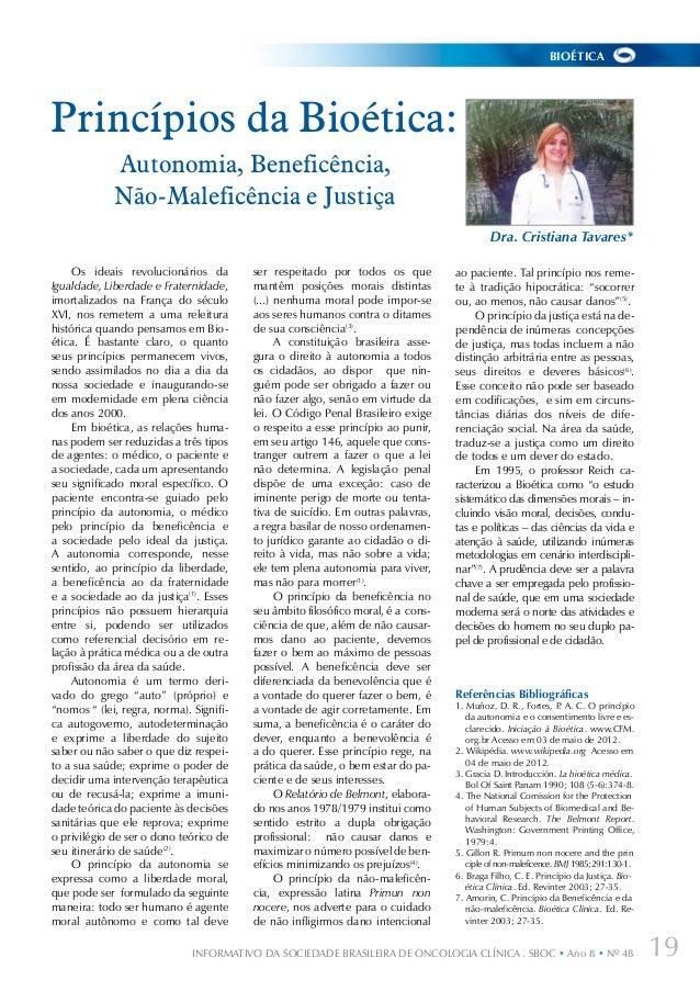 BIOÉTICA  Princípios da Bioética: Autonomia, Beneficência, Não-Maleficência e Justiça Dra. Cristiana Tavares* Os ideais re...