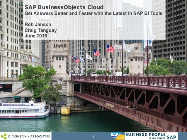 1 SAP BusinessObjects Cloud Get Answers Better and Faster with the Latest in SAP BI Tools Rob Janson Craig Tanguay June 20...