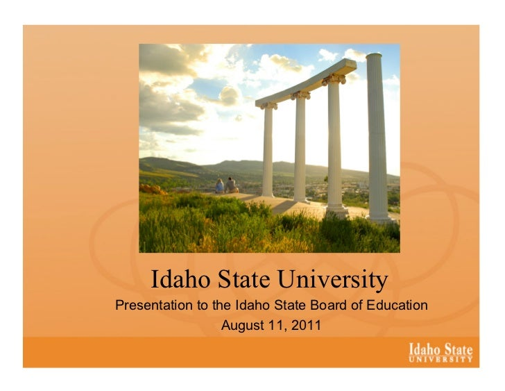 Idaho State UniversityPresentation to the Idaho State Board of Education                  August 11, 2011