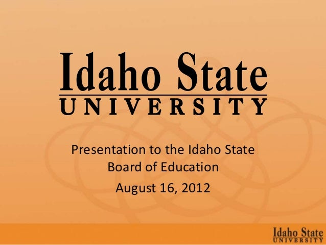 Presentation to the Idaho State     Board of Education       August 16, 2012