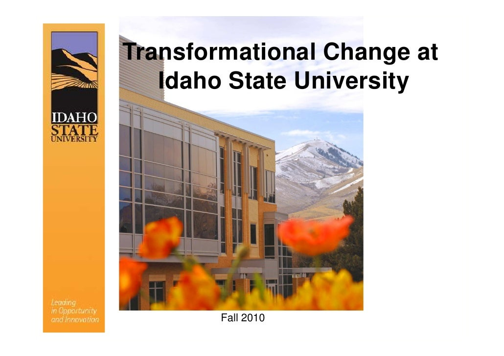 Transformational Change at    Idaho State University     Presentation to the Idaho State Board of Education               ...