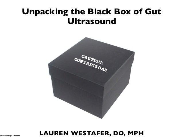 LAUREN WESTAFER, DO, MPH CAUTION: CONTAINS GAS Photo:Douglas Porter Unpacking the Black Box of Gut Ultrasound