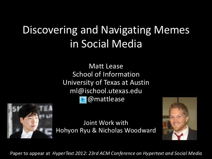 Discovering and Navigating Memes               in Social Media                              Matt Lease                    ...
