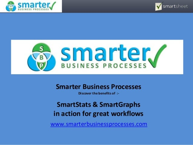 Smarter Business Processes Discover the benefits of :- SmartStats & SmartGraphs in action for great workflows www.smarterb...