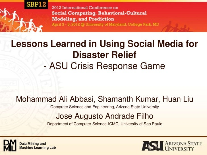 Lessons Learned in Using Social Media for            Disaster Relief      - ASU Crisis Response Game Mohammad Ali Abbasi, ...