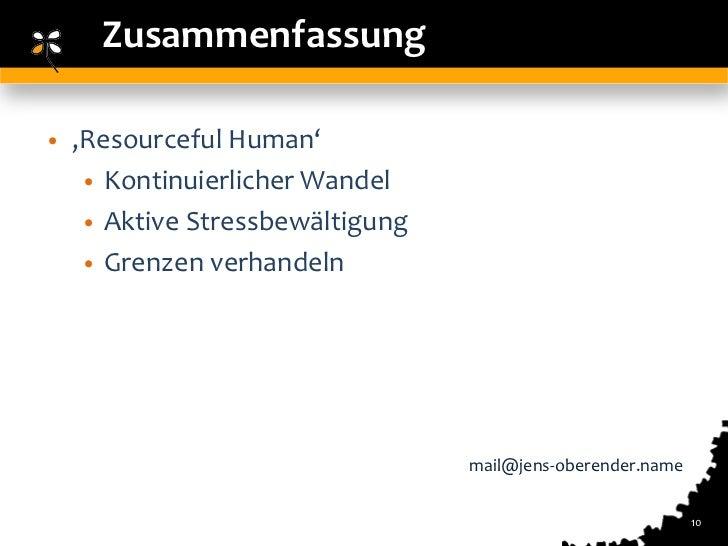 Zusammenfassung•   'Resourceful Human'     • Kontinuierlicher Wandel     • Aktive Stressbewältigung     • Grenzen verhande...