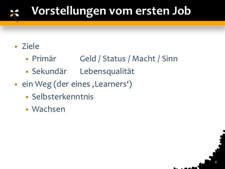 Vorstellungen vom ersten Job• Ziele   • Primär      Geld / Status / Macht / Sinn   • Sekundär    Lebensqualität• ein Weg (...