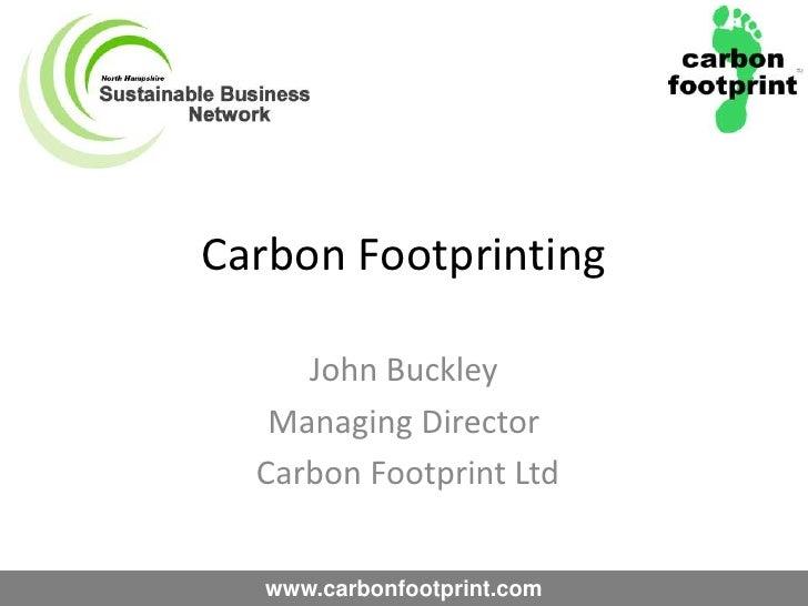 Carbon Footprinting<br />John Buckley <br />Managing Director<br /> Carbon Footprint Ltd<br />