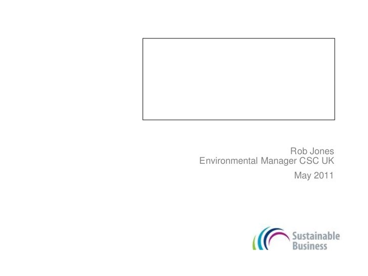 Energy Star labels and Information Technology<br />Rob JonesEnvironmental Manager CSC UK<br />May 2011<br />