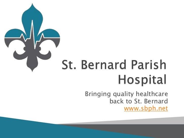 Bringing quality healthcare        back to St. Bernard            www.sbph.net